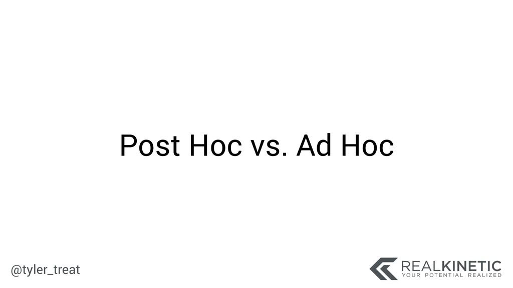 @tyler_treat Post Hoc vs. Ad Hoc