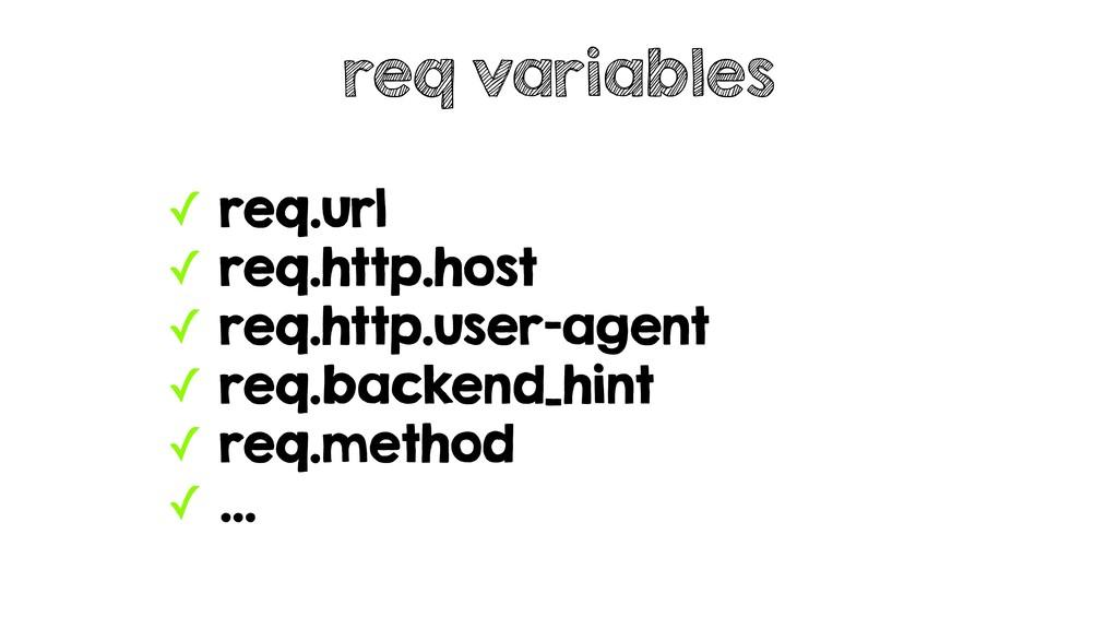 ✓ req.url ✓ req.http.host ✓ req.http.user-agent...
