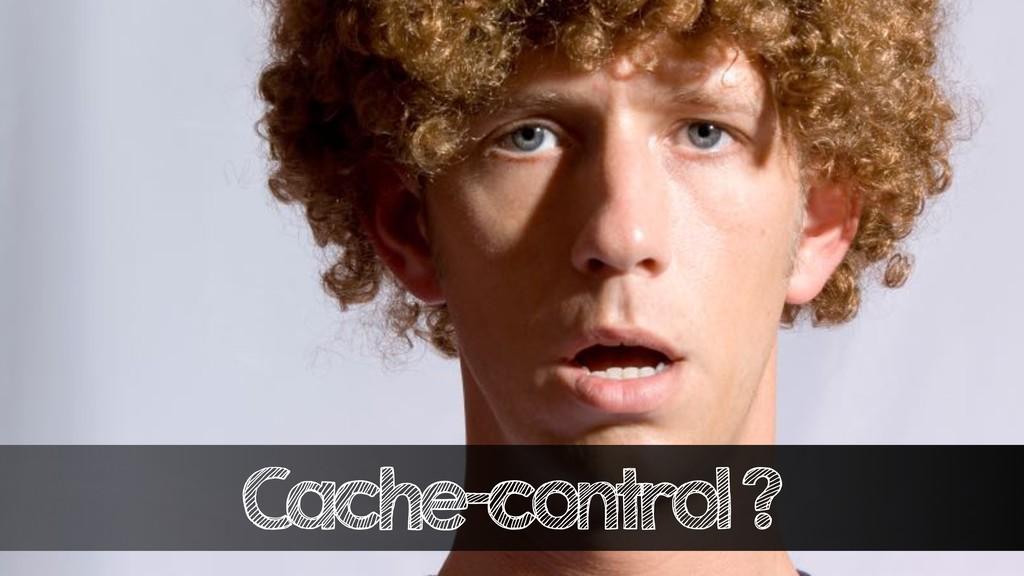 Cache-control ?