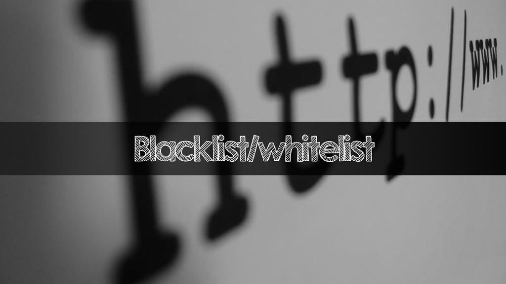 Blacklist/whitelist