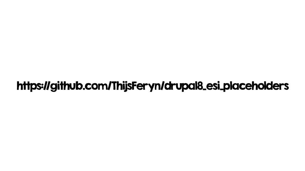 https://github.com/ThijsFeryn/drupal8_esi_place...