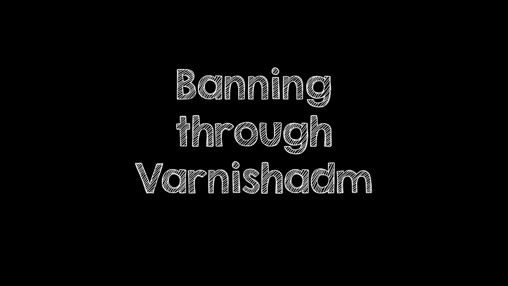 Banning through Varnishadm