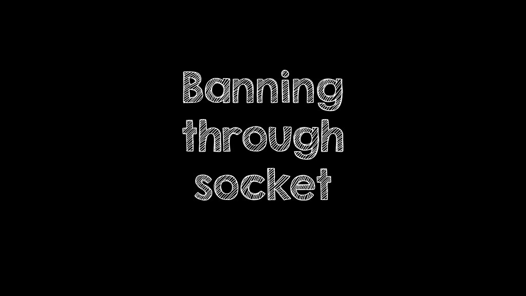 Banning through socket