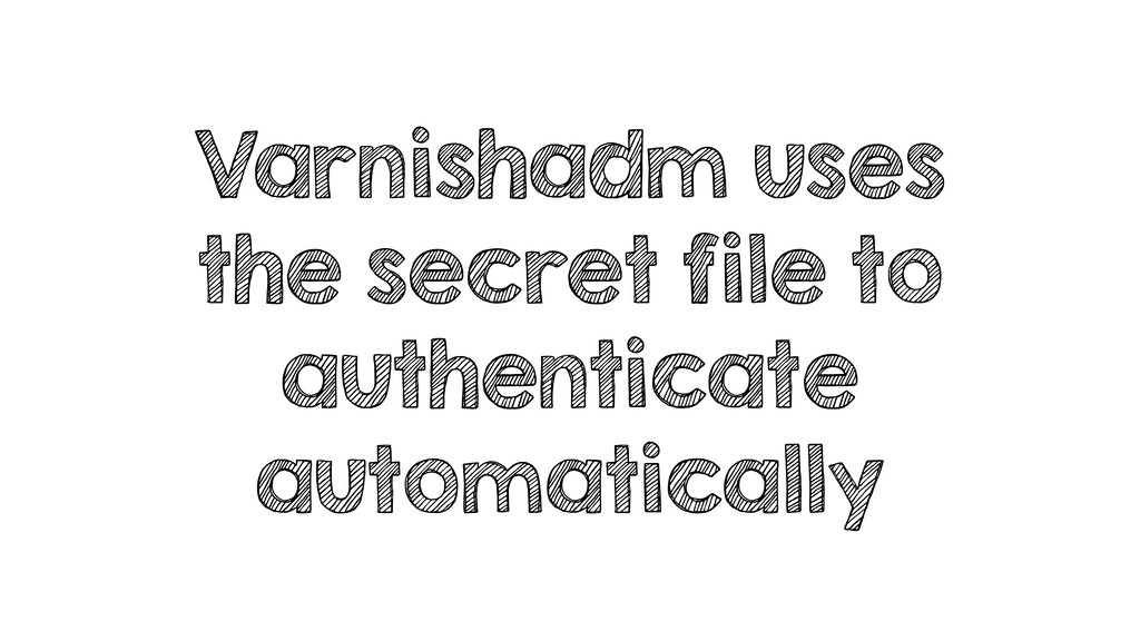 Varnishadm uses the secret file to authenticate...