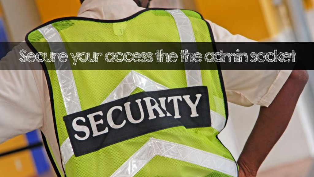 Secure your access the the admin socket