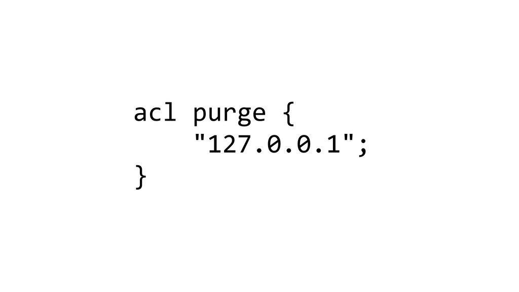 "acl purge { ""127.0.0.1""; }"
