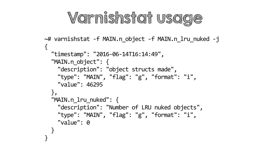 Varnishstat usage ~# varnishstat -f MAIN.n_obje...
