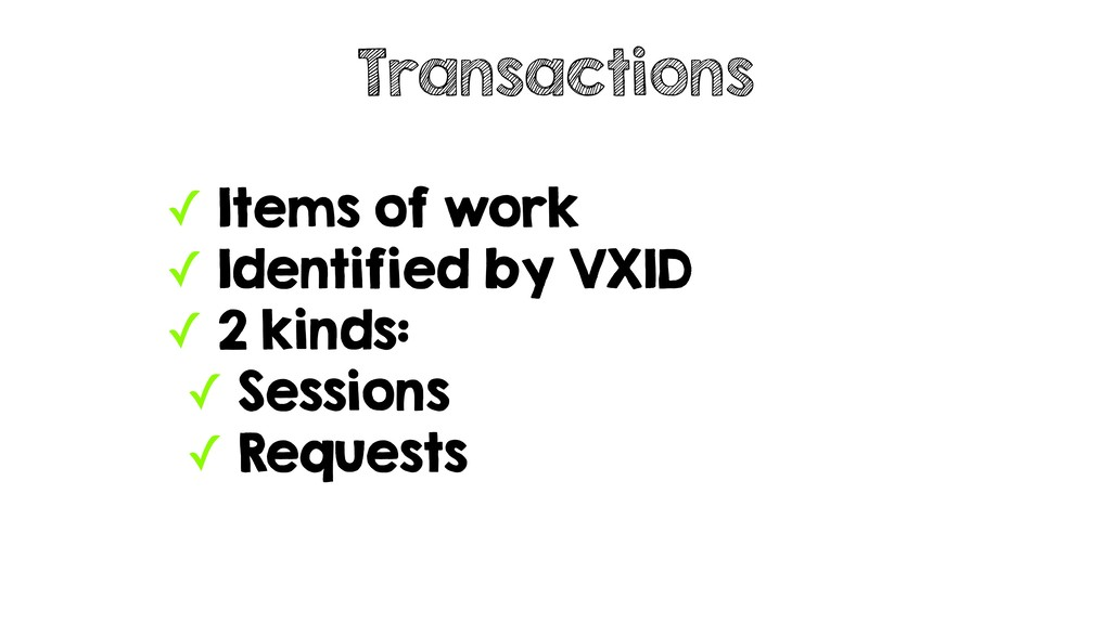 ✓ Items of work ✓ Identified by VXID ✓ 2 kinds:...