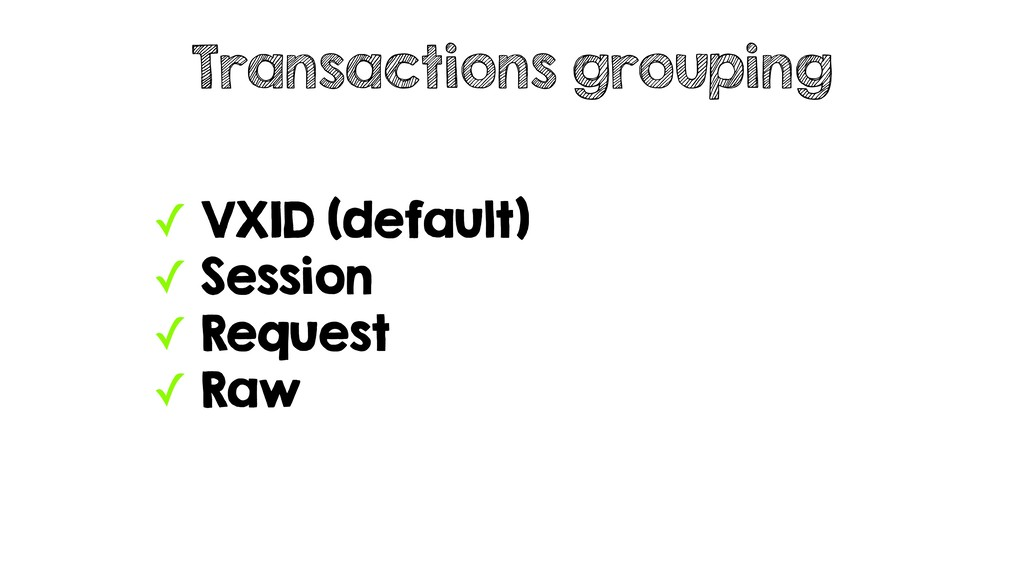 ✓ VXID (default) ✓ Session ✓ Request ✓ Raw Tran...