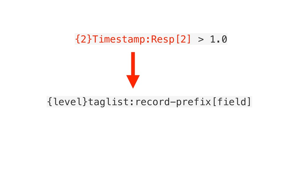{2}Timestamp:Resp[2] > 1.0 {level}taglist:recor...