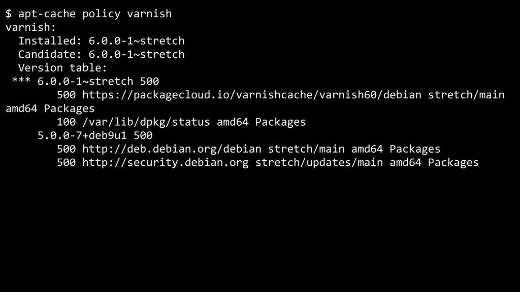 $ apt-cache policy varnish varnish: Installed: ...