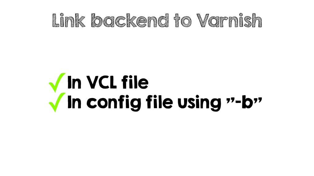 "✓In VCL file ✓In config file using ""-b"" Link ba..."