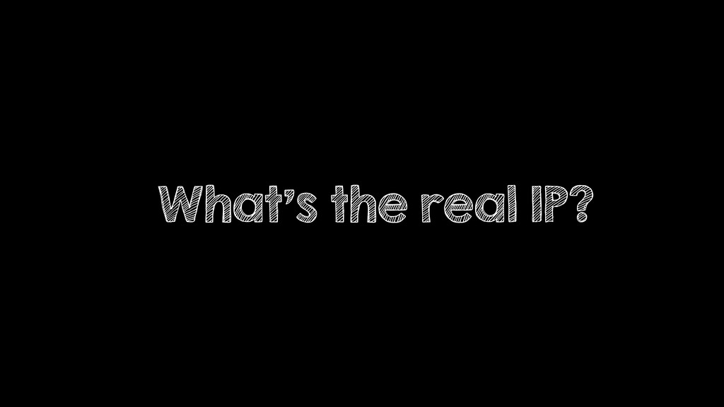 What's the real IP?