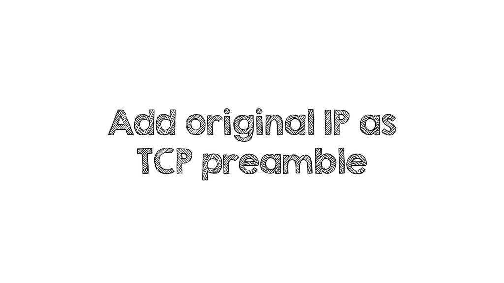 Add original IP as TCP preamble