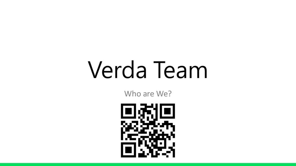 Who are We? Verda Team