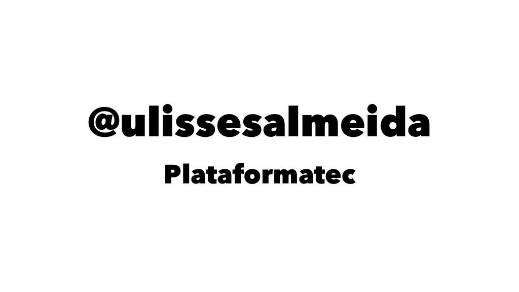 @ulissesalmeida Plataformatec