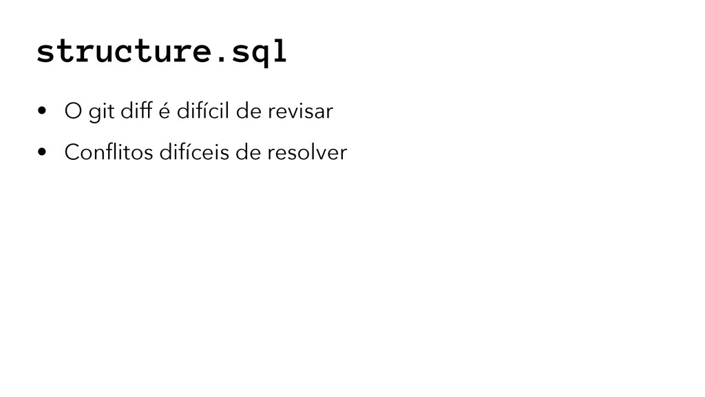 structure.sql • O git diff é difícil de revisar...