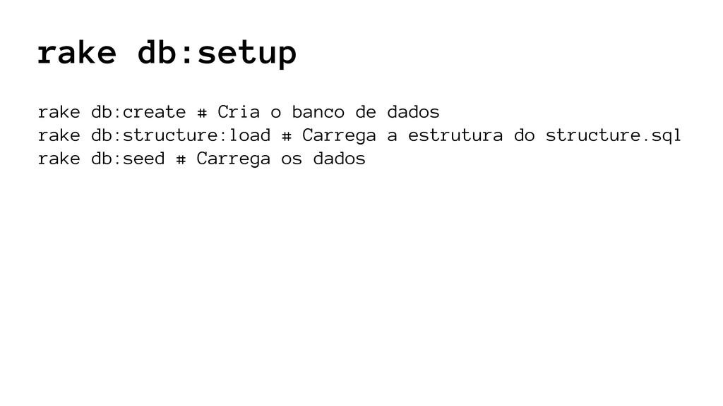 rake db:setup rake db:create # Cria o banco de ...