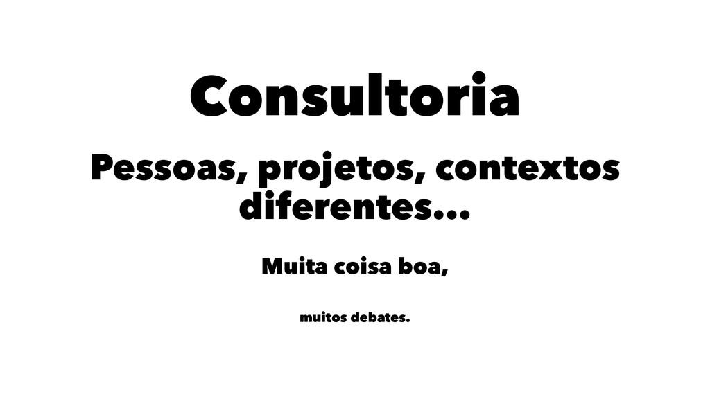 Consultoria Pessoas, projetos, contextos difere...