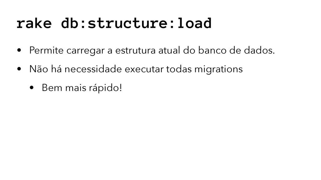 rake db:structure:load • Permite carregar a est...