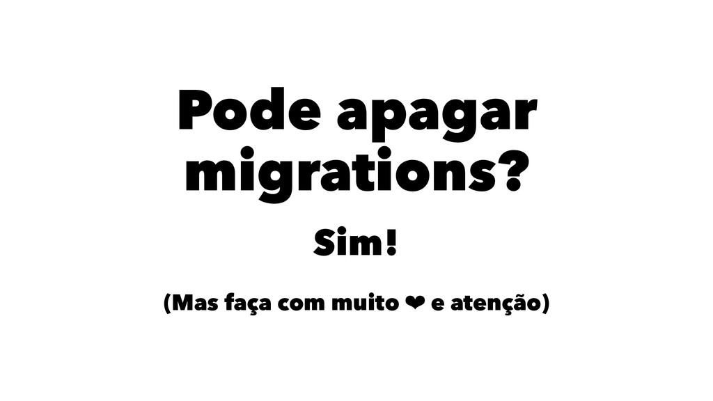 Pode apagar migrations? Sim! (Mas faça com muit...