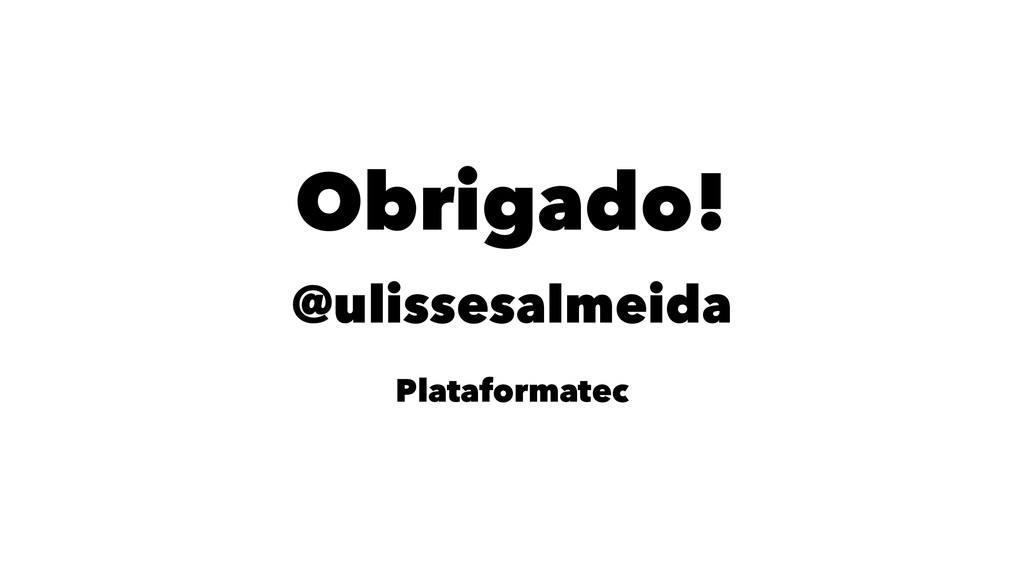 Obrigado! @ulissesalmeida Plataformatec