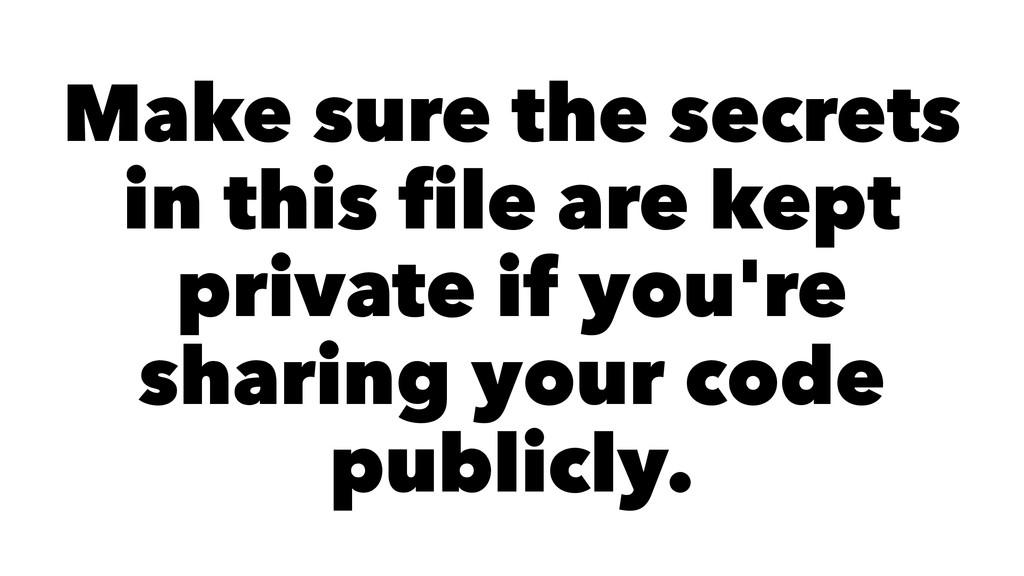 Make sure the secrets in this file are kept pri...