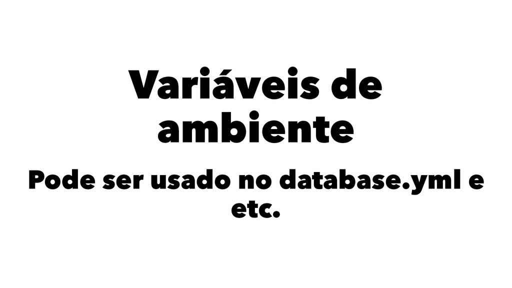 Variáveis de ambiente Pode ser usado no databas...