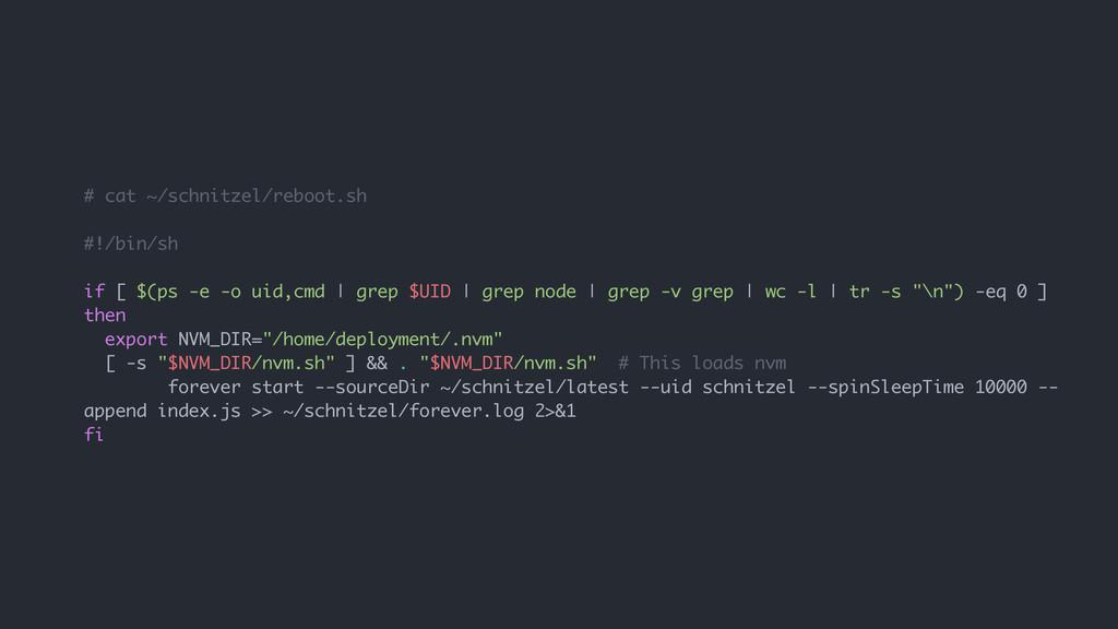 # cat ~/schnitzel/reboot.sh #!/bin/sh if [ $(ps...