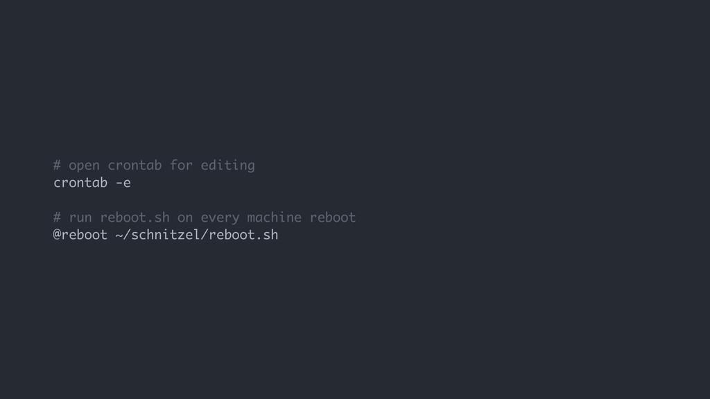 # open crontab for editing crontab -e # run reb...