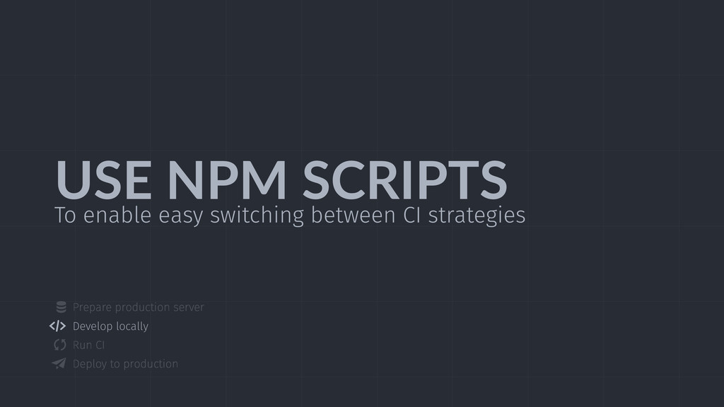 USE  NPM  SCRIPTS To enable easy switching betw...