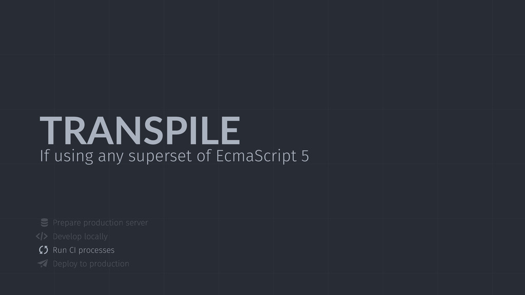 TRANSPILE If using any superset of EcmaScript 5...