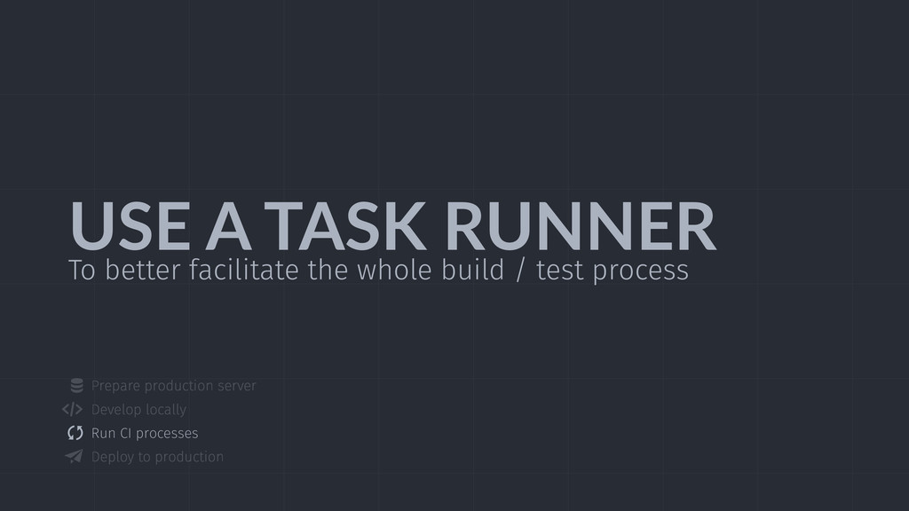 USE  A  TASK  RUNNER To better facilitate the w...