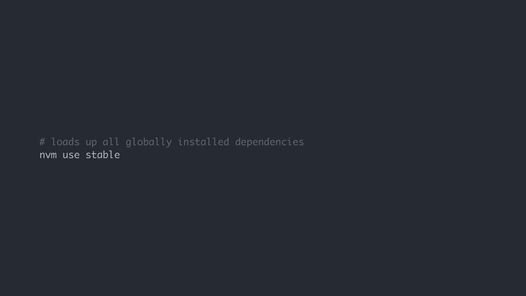 # loads up all globally installed dependencies ...