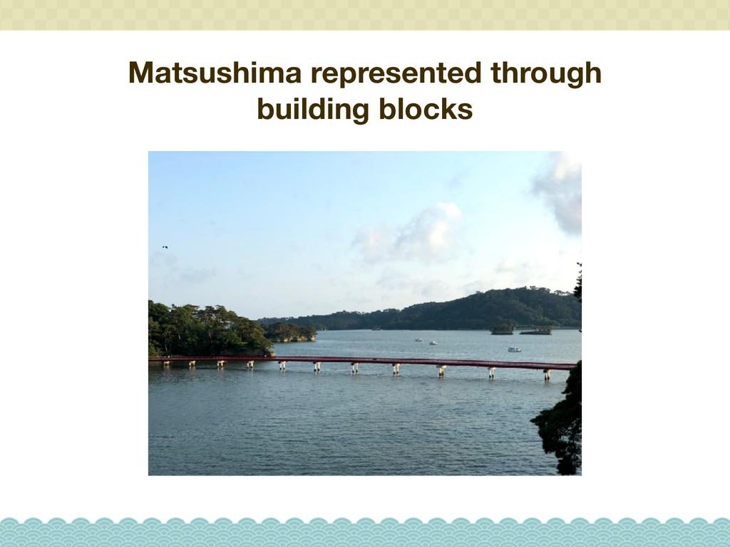Matsushima represented through building blocks