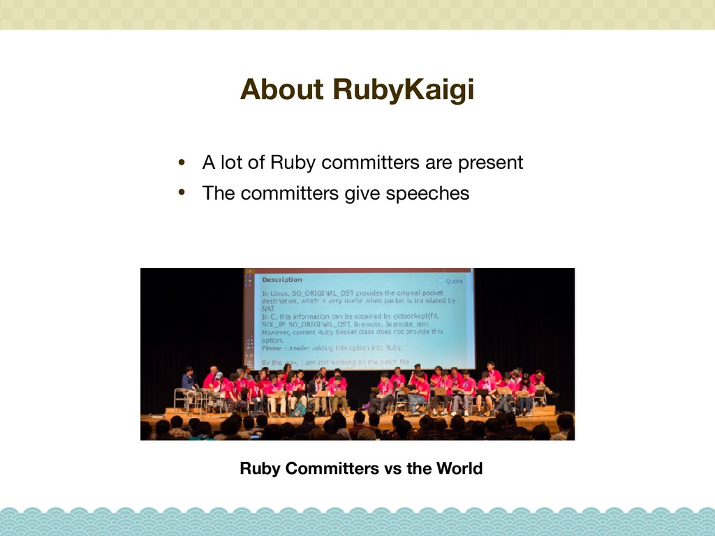 About RubyKaigi • A lot of Ruby committers are ...