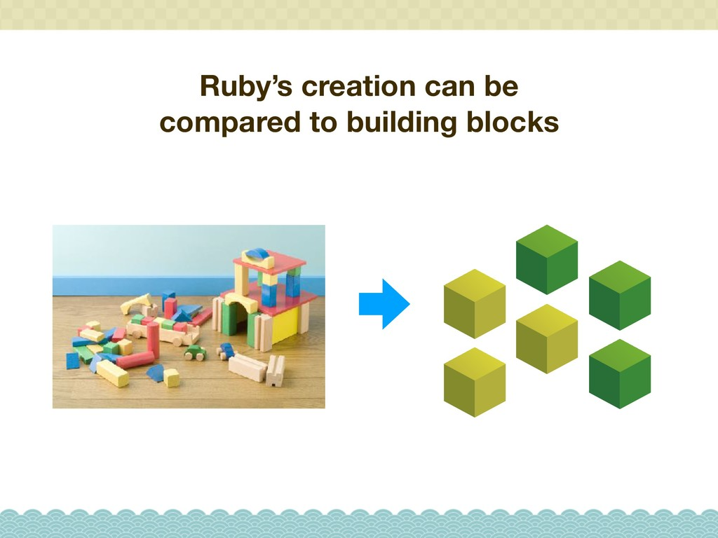 Ruby's creation can be compared to building blo...