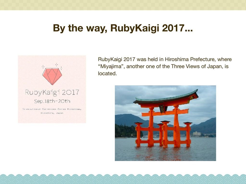 By the way, RubyKaigi 2017... RubyKaigi 2017 wa...