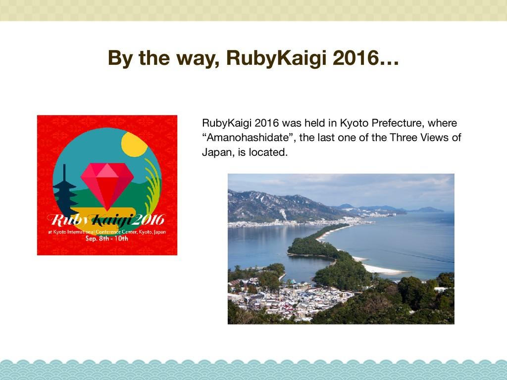 By the way, RubyKaigi 2016… RubyKaigi 2016 was ...