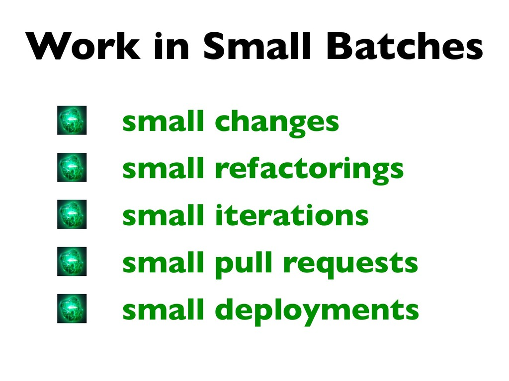Work in Small Batches small changes small refac...