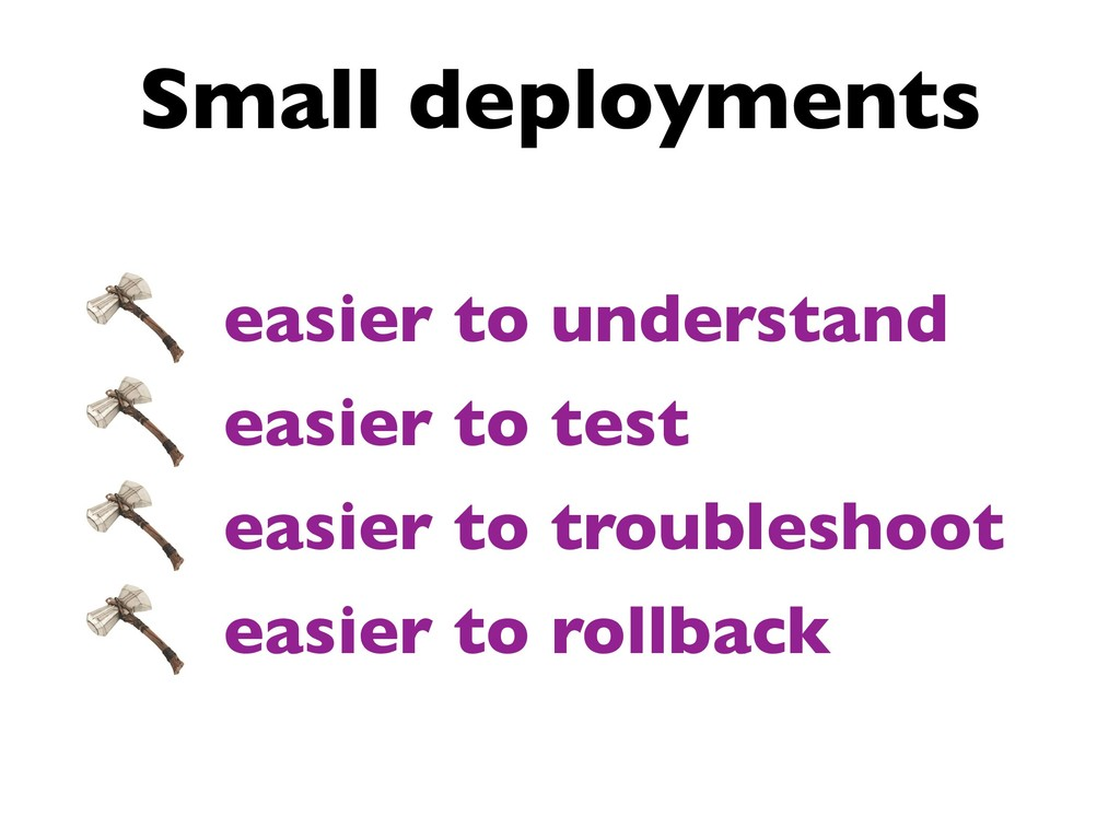Small deployments easier to understand easier t...