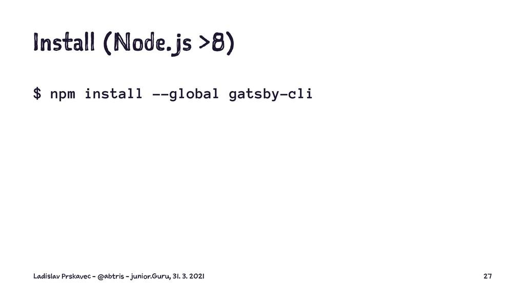 I st ll (N de.j >8) $ npm install --global gats...