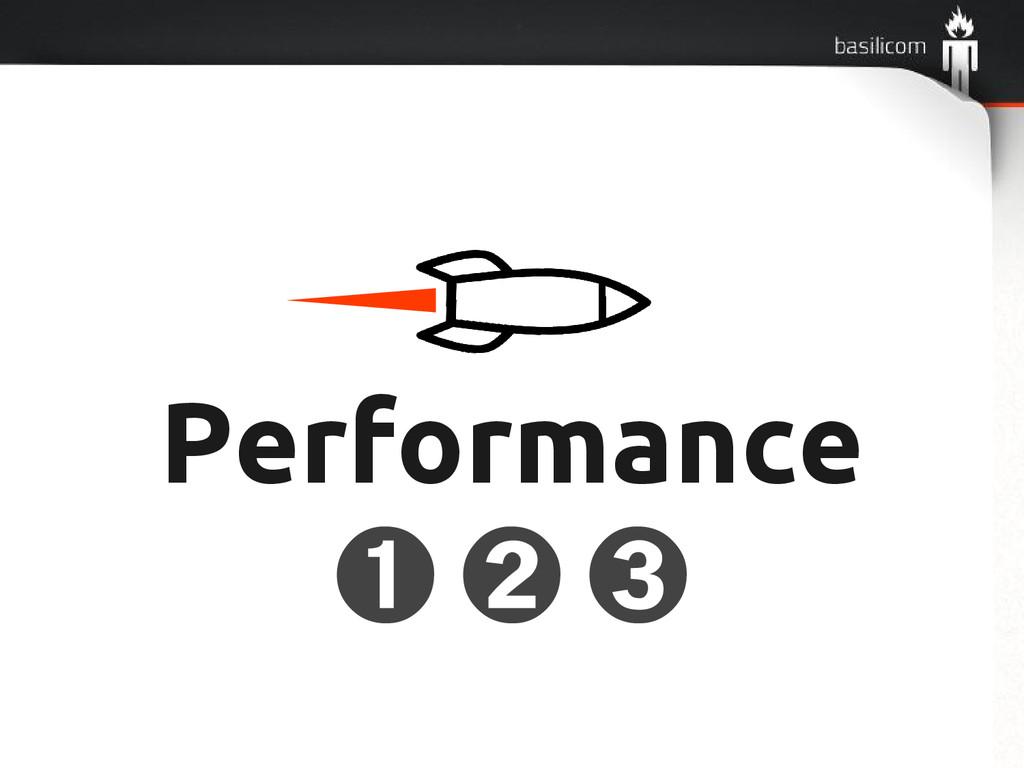 Performance ➊ ➋ ➌