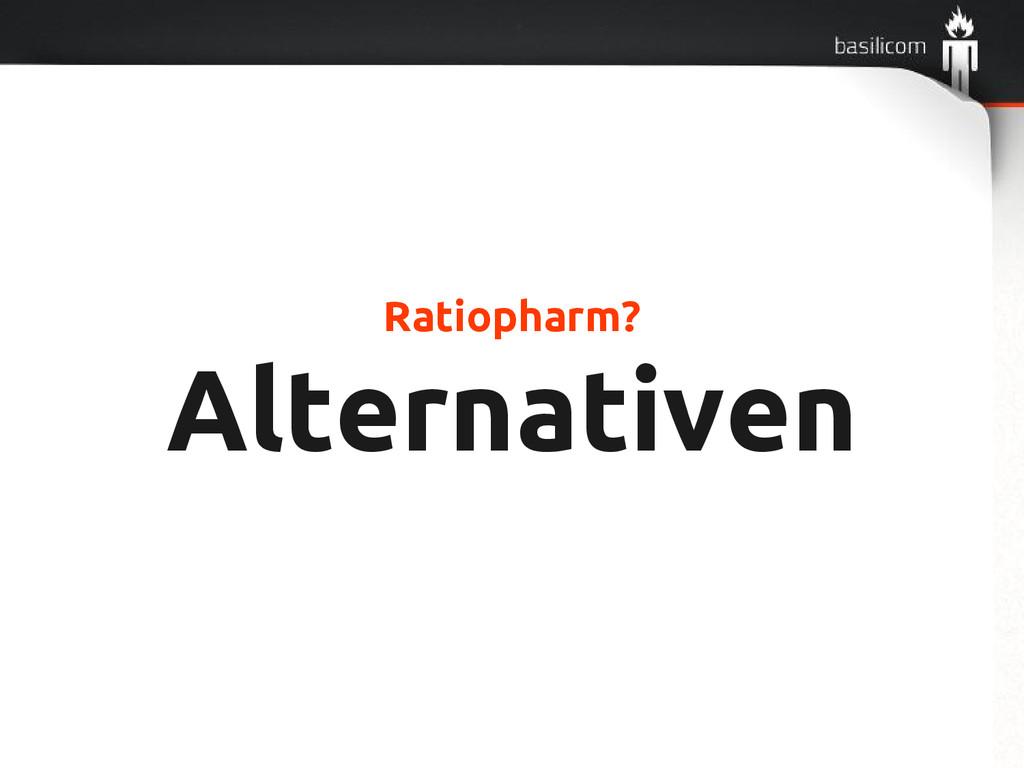 Ratiopharm? Alternativen