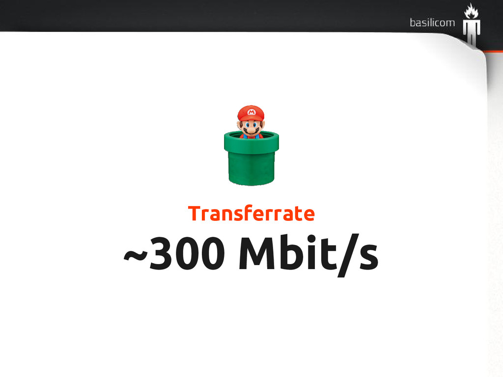 Transferrate ~300 Mbit/s