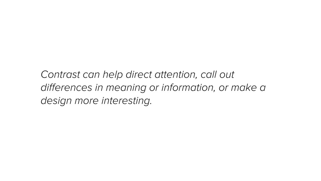 Contrast can help direct attention, call out di...