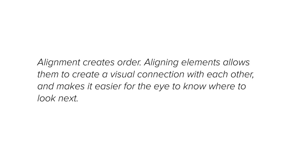 Alignment creates order. Aligning elements allo...