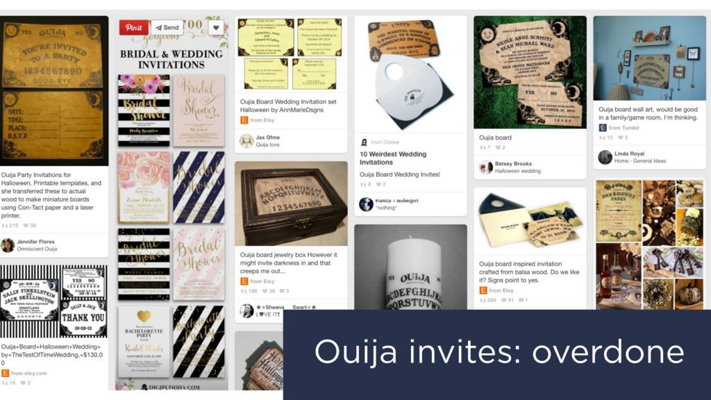 Ouija invites: overdone