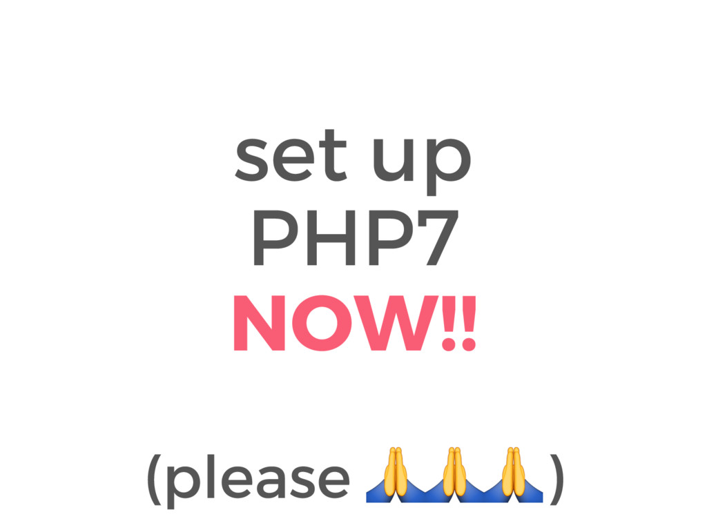 set up PHP7 NOW!! (please )
