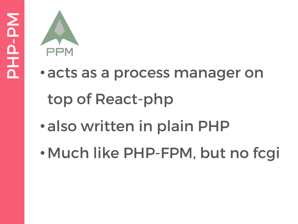 PHP-PM •acts as a process manager on top of Rea...